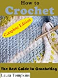 How to Crochet: The Best Guide to Crocheting-COMPLETE EDITION