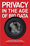 img - for Privacy in the Age of Big Data: Recognizing Threats, Defending Your Rights, and Protecting Your Family book / textbook / text book