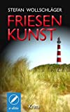 Friesenkunst: Ostfriesen-Krimi (German Edition)