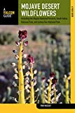 img - for Mojave Desert Wildflowers: A Field Guide To Wildflowers, Trees, And Shrubs Of The Mojave Desert, Including The Mojave National Preserve, Death Valley ... Joshua Tree National Park (Wildflower Series) book / textbook / text book