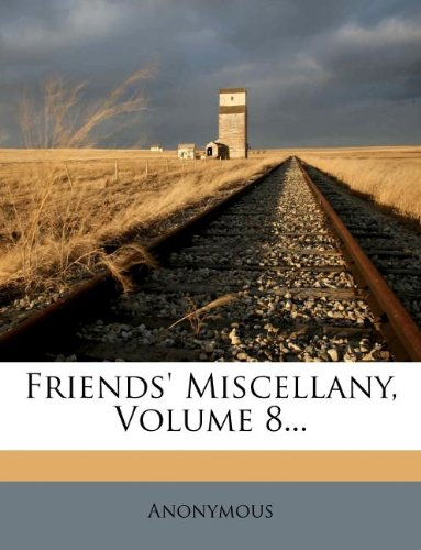Friends' Miscellany, Volume 8...
