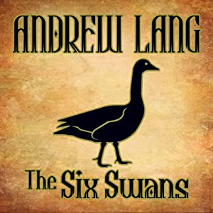 The Six Swans | [Andrew Lang]