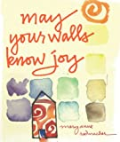 May Your Walls Know Joy: Blessings for Home