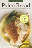 Paleo Bread: Gluten-Free, Grain-Free, Paleo-Friendly Bread Recipes