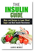 The Insulin Guide: Ways and Recipes to Lower Blood Sugar and Beat Insulin Resistance (Metabolic Syndrome & Weight Loss)