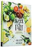 Sweet and Tart: 70 Irresistible Recip...