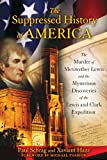 img - for The Suppressed History of America: The Murder of Meriwether Lewis and the Mysterious Discoveries of the Lewis and Clark Expedition book / textbook / text book