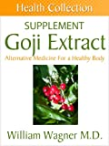 img - for The Goji Extract Supplement: Alternative Medicine for a Healthy Body (Health Collection) book / textbook / text book