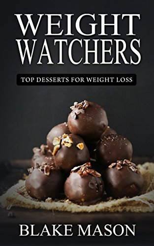 Weight Watchers: The Smart Points Cookbook Guide© with over 100+ Approved Dessert Recipes (Weight Watchers Desserts, Start the Easy Points Plus Diet) by Blake Mason