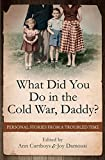 img - for What Did You Do in the Cold War, Daddy?: Personal Stories from a Troubled Time book / textbook / text book