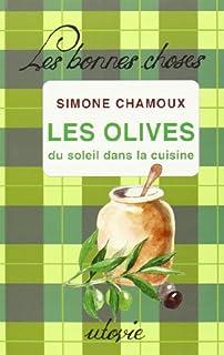 Les olives, du soleil dans la cuisine, Chamoux, Simone