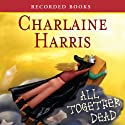 All Together Dead: Sookie Stackhouse Southern Vampire Mystery #7 (       UNABRIDGED) by Charlaine Harris Narrated by Johanna Parker
