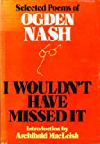 I Wouldnt Have Missed It - Selected Poems Of Ogden Nash