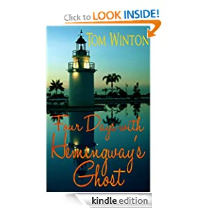 Free Kindle Book: Four Days with Hemingway's Ghost, by Tom Winton. Publisher: Tom Winton (June 26, 2012)