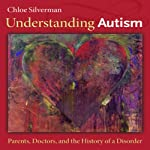 Understanding Autism: Parents, Doctors, and the History of a Disorder | Chloe Silverman