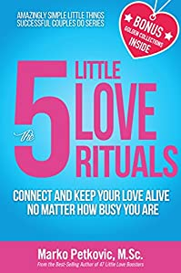 The 5 Little Love Rituals: Connect And Keep Your Love Alive No Matter How Busy You Are by Marko Petkovic ebook deal