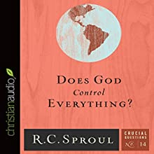 Does God Control Everything?: Crucial Questions Series, Book 14 (       UNABRIDGED) by R. C. Sproul Narrated by George W. Sarris