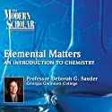 The Modern Scholar: Elemental Matters: An Introduction to Chemistry  by Professor Deborah G. Sauder Narrated by Professor Deborah G. Sauder