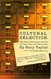 Cultural Selection: Why Some Achievements Survive The Test Of Time And Others Don't (0465044891) by Taylor, Gary