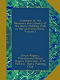 Catalogue of the Members and Library of the Hasty Pudding Club in Harvard University, Volume 1