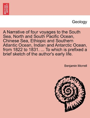 A Narrative of four voyages to the South Sea, North and South Pacific Ocean, Chinese Sea, Ethiopic and Southern Atlantic Ocean, Indian and Antarctic ... a brief sketch of the author's early life.