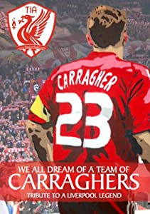 We All Dream Of A Team Of Carraghers: Tribute To A Liverpool Legend from This Is Anfield