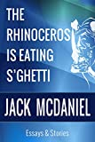 img - for The Rhinoceros Is Eating S'Ghetti: Essays and stories on life and growing up book / textbook / text book