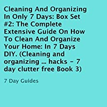 Cleaning and Organizing in Only 7 Days: Box Set #2: The Complete Extensive Guide on How to Clean and Organize Your Home: In 7 Days DIY (       UNABRIDGED) by 7 Day Guides Narrated by Trevor Clinger