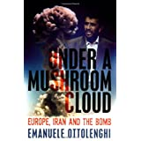 Under a Mushroom Cloud: Europe, Iran and the Bombby Emanuele Ottolenghi