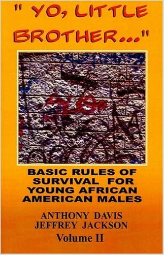 Yo, Little Brother . . . Volume II: Basic Rules of Survival for Young African American Males