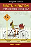 Firsts In Fiction: First Line Hooks, Hints & Help (Writing With Excellence Book 7)