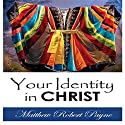 Your Identity in Christ Audiobook by Matthew Robert Payne Narrated by Lynn Benson