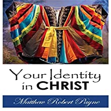Your Identity in Christ (       UNABRIDGED) by Matthew Robert Payne Narrated by Lynn Benson