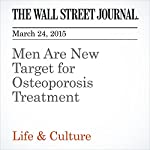 Men Are New Target for Osteoporosis Treatment | Dana Wechsler Linden