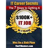 The 7 Steps to Getting A $100K+ IT Job in 3 Years (IT Career Secrets) ~ Wes Jin