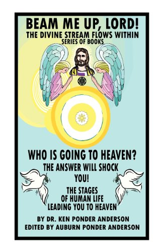 Who Is Going to Heaven? the Answer Will Shock You! the Stages of Human Life Leading You to Heaven