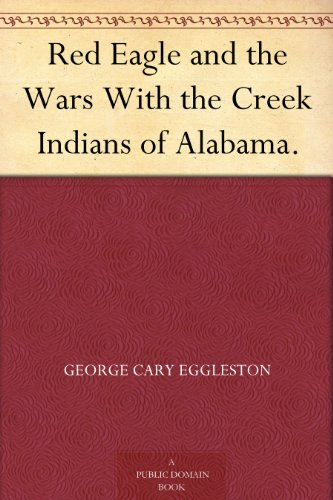 red-eagle-and-the-wars-with-the-creek-indians-of-alabama
