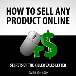 How to Sell Any Product Online: Secrets of the Killer Sales Letter | [Omar Johnson]