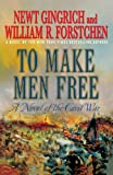 To Make Men Free: A Novel of the Civil War (0312607091) by Gingrich, Newt