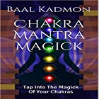 Chakra Mantra Magick: Tap into the Magick of Your Chakras: Mantra Magick Series, Volume 4 (       ungekürzt) von Baal Kadmon Gesprochen von:  Resheph