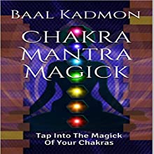 Chakra Mantra Magick: Tap into the Magick of Your Chakras: Mantra Magick Series, Volume 4 (       UNABRIDGED) by Baal Kadmon Narrated by  Resheph