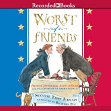 Worst of Friends: Thomas Jefferson, John Adams, and the True Story of an American Feud (       UNABRIDGED) by Suzanne Tripp Jurmain Narrated by Richard Poe