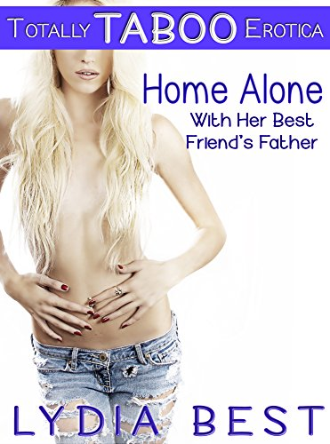 Lydia Best - Home Alone with Her Best Friend's Father: Totally TABOO Erotica