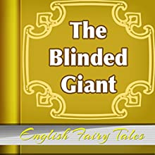 The Blinded Giant (Annotated) (       UNABRIDGED) by English Fairy Tales Narrated by Anastasia Bertollo