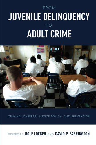 From Juvenile Delinquency to Adult Crime: Criminal Careers, Justice Policy, and Prevention PDF