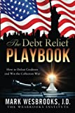 img - for The Debt Relief Playbook: How to Defeat Creditors and Win the Collection War (Legal Playbooks) (Volume 1) book / textbook / text book