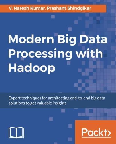 Modern Big Data Processing with Hadoop: Expert techniques for architecting end-to-end Big Data solutions to get valuable insights [Kumar, V. Naresh - Shindgikar, Prashant] (Tapa Blanda)