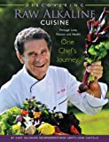 Discovering Raw Alkaline Cuisine: Through Love, Passion and Health: One Chef