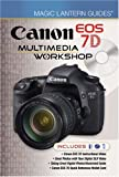 Magic Lantern Guides®: Canon EOS 7D Multimedia Workshop