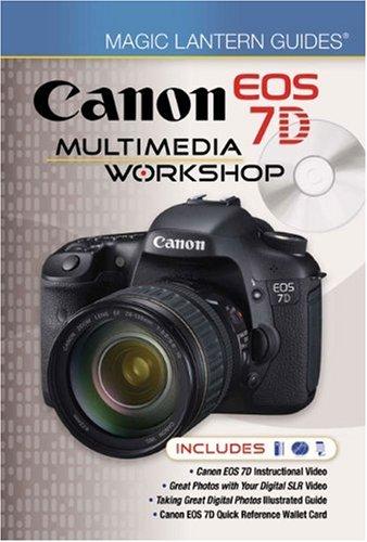 Magic Lantern Guides: Canon EOS 7D Multimedia Workshop